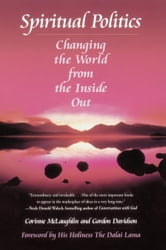 Spiritual Politics - Changing the World from the Inside Out ebook by Corinne McLaughlin