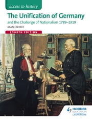 Access to History: The Unification of Germany and the challenge of Nationalism 1789-1919 Fourth Edition ebook by Alan Farmer,Andrina Stiles