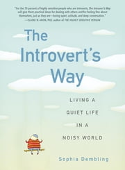 The Introvert's Way - Living a Quiet Life in a Noisy World ebook by Sophia Dembling