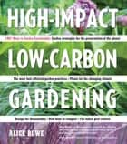 High-Impact, Low-Carbon Gardening ebook by Alice Bowe