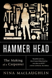 Hammer Head: The Making of a Carpenter ebook by Nina MacLaughlin