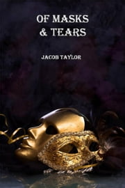Of Masks and Tears ebook by Jacob Taylor