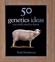 50 Genetics Ideas You Really Need to Know ebook by Mark Henderson