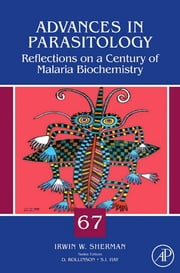 Reflections on a Century of Malaria Biochemistry: Reflections on a Century of Malaria Biochemistry ebook by Sherman, Irwin