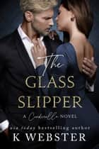 The Glass Slipper - A Cinderella Novel ebook by K. Webster
