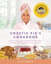 Sweetie Pie's Cookbook - Soulful Southern Recipes, from My Family to Yours ebook by Robbie Montgomery, Tim Norman