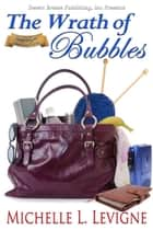 The Wrath of Bubbles - Tabor Heights, Year Two, #3 ebook by Michelle Levigne