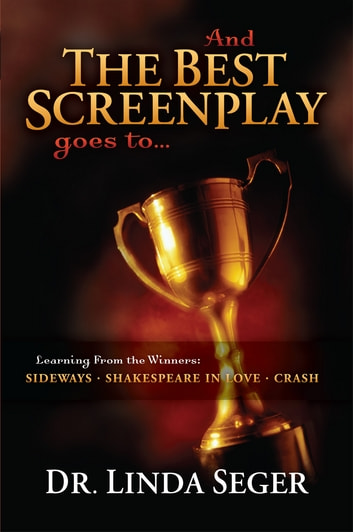 And the Best Screenplay Goes To... - Learning from the Winners: Sideways, Shakespeare in Love, Crash ebook by Linda Seger