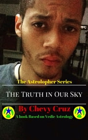 The Astrolopher Series: The Truth In Our Sky ebook by Chevy Cruz