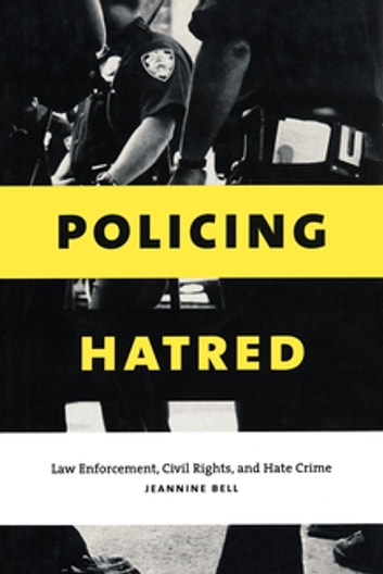 Policing Hatred - Law Enforcement, Civil Rights, and Hate Crime ebook by Jeannine Bell