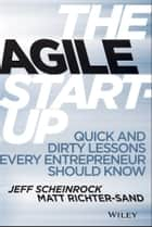 The Agile Startup ebook by Jeff Scheinrock,Matt Richter-Sand