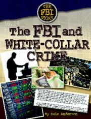 The FBI and White-Collar Crime ebook by Dale Anderson