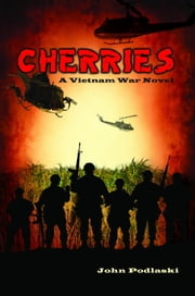 Cherries: A Vietnam War Novel - Revised Edition ebook by John Podlaski