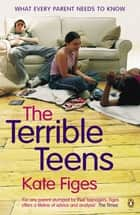 The Terrible Teens - What Every Parent Needs to Know ebook by Kate Figes