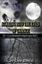Staring Into the Eyes of Chance ebook by Kay Dee Royal