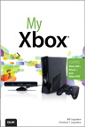 My Xbox: Xbox 360, Kinect, and Xbox LIVE - Xbox 360, Kinect, and Xbox LIVE ebook by Bill Loguidice,Christina Loguidice