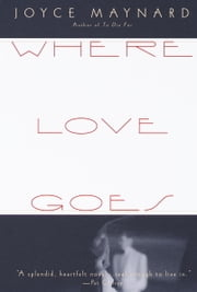 Where Love Goes ebook by Joyce Maynard