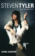 Steven Tyler - The Biography ebook by Laura Jackson