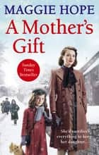 A Mother's Gift ebook by Maggie Hope