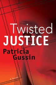Twisted Justice ebook by Gussin, Patricia