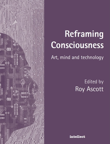 Reframing Consciousness - Art, mind and technology ebook by Roy Ascott