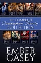 The Complete Cunningham Family Collection - A Sizzling Billionaire Romance Series ebook by Ember Casey