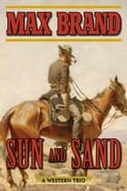 Sun and Sand ebook by Max Brand