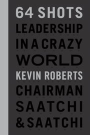 64 Shots - Leadership in a Crazy World ebook by Kevin Roberts