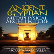 Ancient Egyptian Metaphysical Architecture, The audiobook by Moustafa Gadalla