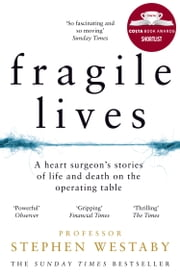 Fragile Lives: A Heart Surgeon's Stories of Life and Death on the Operating Table ebook by Stephen Westaby
