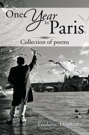 One Year In Paris - Collection of poems ebook by Frederic Thiphaine