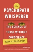 The Psychopath Whisperer ebook by Kent A. Kiehl, PhD