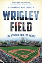 Wrigley Field ebook by Dan Campana,Rob Carroll,Kerry Wood,Dan Roan
