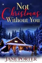 Not Christmas Without You ebook by Jane Porter