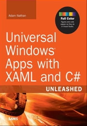 Universal Windows Apps with XAML and C# Unleashed ebook by Nathan, Adam