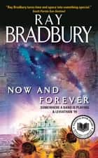 Now and Forever - Somewhere a Band Is Playing & Leviathan '99 ebook by Ray Bradbury