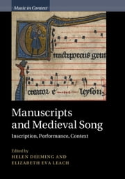 Manuscripts and Medieval Song - Inscription, Performance, Context ebook by Helen Deeming,Elizabeth Eva Leach