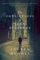 The Convictions of John Delahunt: A Novel ebook by Andrew Hughes