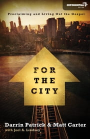 For the City - Proclaiming and Living Out the Gospel ebook by Matt Carter,Darrin Patrick,Joel A Lindsey