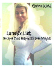 Laney's List: Recipes That Helped Me Lose Weight! ebook by Elaine Kleid
