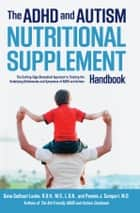 The ADHD and Autism Nutritional Supplement Handbook - The Cutting-Edge Biomedical Approach to Treating the Underlying Deficiencies and Symptoms of ADHD an ebook by Dana Laake, R.D.H., M.S.,...
