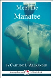 Meet the Manatee: A 15-Minute Book ebook by Caitlind L. Alexander
