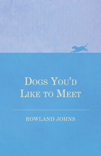 Dogs You'd Like to Meet ebook by Rowland Johns