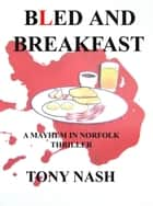 Bled and Breakfast ebook by Tony Nash