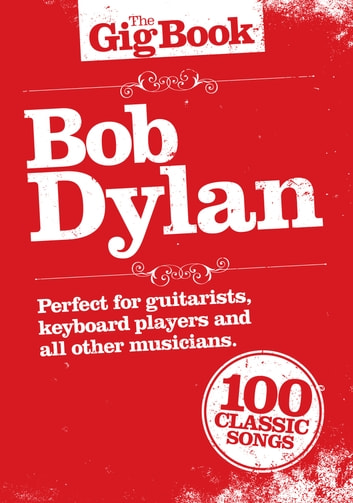 The Gig Book Bob Dylan Ebook By Wise Publications 9781783231676