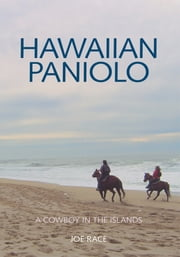 Hawaiian Paniolo - A Cowboy in the Islands ebook by Joe Race