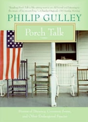 Porch Talk - Stories of Decency, Common Sense, and Other Endangered Species ebook by Philip Gulley