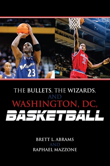 The Bullets, the Wizards, and Washington, DC, Basketball ebook by Brett L. Abrams,Raphael Mazzone