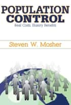 Population Control - Real Costs, Illusory Benefits ebook by Steven Mosher