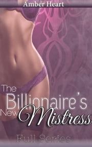 The Billionaire's New Mistress: Full Series - The Billionaire's New Mistress, #4 ebook by Amber Heart